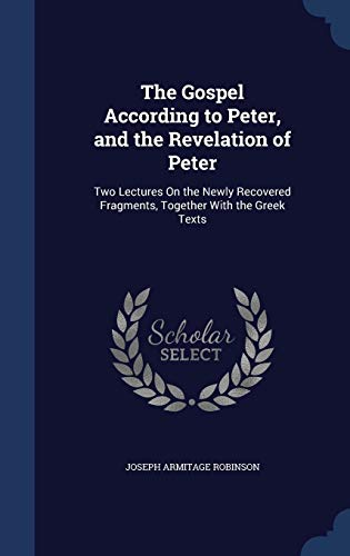 9781298877246: The Gospel According to Peter, and the Revelation of Peter: Two Lectures On the Newly Recovered Fragments, Together With the Greek Texts