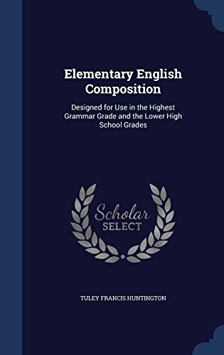 9781298880765: Elementary English Composition: Designed for Use in the Highest Grammar Grade and the Lower High School Grades