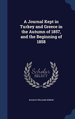 A Journal Kept in Turkey and Greece: Senior, Nassau William