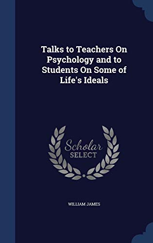 9781298882288: Talks to Teachers On Psychology and to Students On Some of Life's Ideals