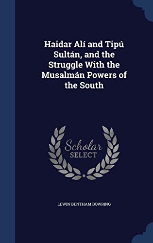 9781298884251: Haidar Alí and Tipú Sultán, and the Struggle With the Musalmán Powers of the South
