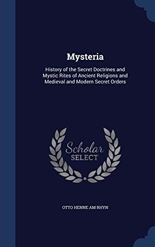 9781298886040: Mysteria: History of the Secret Doctrines and Mystic Rites of Ancient Religions and Medieval and Modern Secret Orders