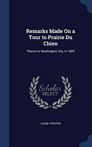 9781298887085: Remarks Made On a Tour to Prairie Du Chien: Thence to Washington City, in 1829