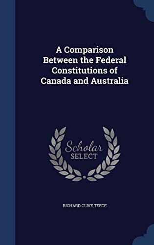 9781298887450: A Comparison Between the Federal Constitutions of Canada and Australia