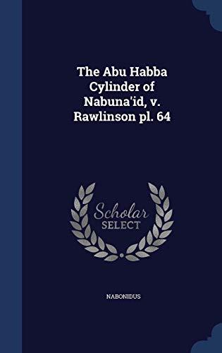9781298888068: The Abu Habba Cylinder of Nabuna'id, v. Rawlinson pl. 64