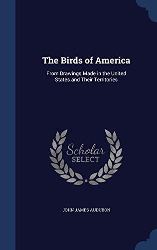 9781298889836: The Birds of America: From Drawings Made in the United States and Their Territories
