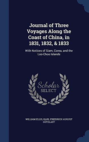 9781298893017: Journal of Three Voyages Along the Coast of China, in 1831, 1832, & 1833: With Notices of Siam, Corea, and the Loo-Choo Islands