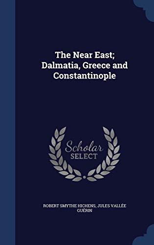 9781298895448: The Near East; Dalmatia, Greece and Constantinople