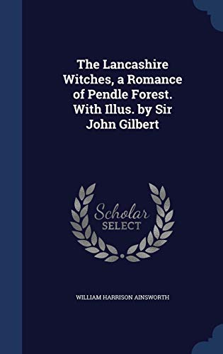 9781298897473: The Lancashire Witches, a Romance of Pendle Forest. With Illus. by Sir John Gilbert