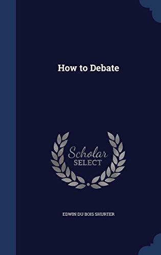 9781298898104: How to Debate