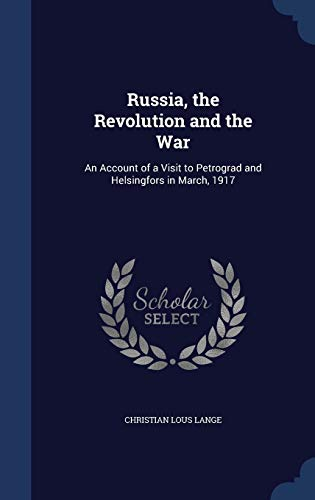 9781298898876: Russia, the Revolution and the War: An Account of a Visit to Petrograd and Helsingfors in March, 1917