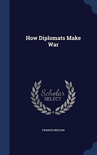 9781298899699: How Diplomats Make War