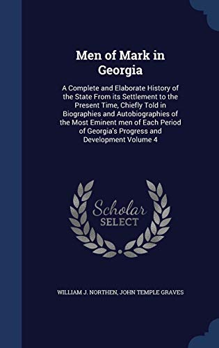 9781298900968: Men of Mark in Georgia: A Complete and Elaborate History of the State From its Settlement to the Present Time, Chiefly Told in Biographies and ... Georgia's Progress and Development Volume 4
