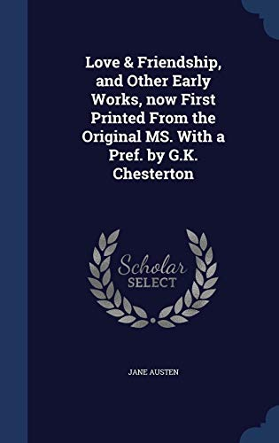 9781298901163: Love & Friendship, and Other Early Works, Now First Printed from the Original Ms. with a Pref. by G.K. Chesterton