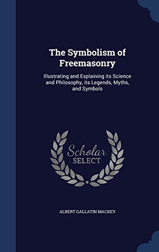 9781298902467: The Symbolism of Freemasonry: Illustrating and Explaining its Science and Philosophy, its Legends, Myths, and Symbols