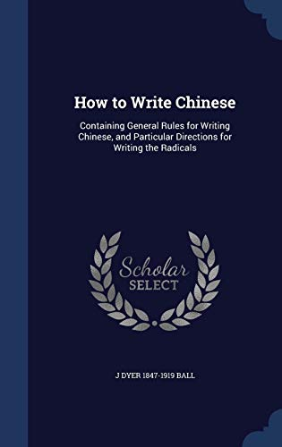 9781298906212: How to Write Chinese: Containing General Rules for Writing Chinese, and Particular Directions for Writing the Radicals