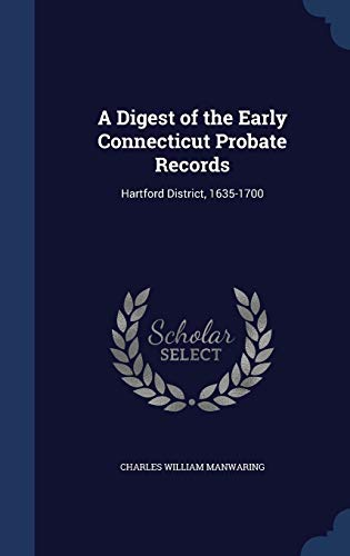 9781298907325: A Digest of the Early Connecticut Probate Records: Hartford District, 1635-1700