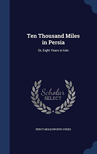9781298911087: Ten Thousand Miles in Persia: Or, Eight Years in Irán