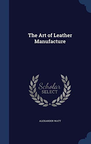 9781298913654: The Art of Leather Manufacture
