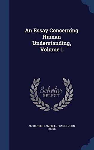 9781298914279: An Essay Concerning Human Understanding, Volume 1