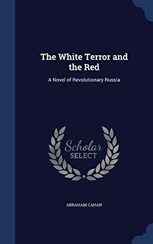 9781298916297: The White Terror and the Red: A Novel of Revolutionary Russia