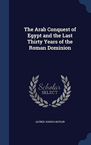9781298917386: The Arab Conquest of Egypt and the Last Thirty Years of the Roman Dominion