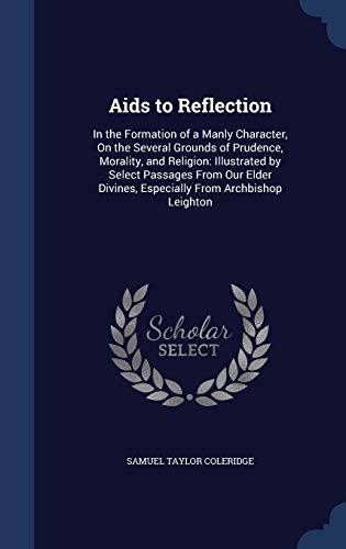 9781298918277: Aids to Reflection: In the Formation of a Manly Character, On the Several Grounds of Prudence, Morality, and Religion: Illustrated by Select Passages ... Divines, Especially From Archbishop Leighton