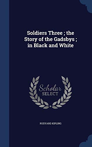 9781298918680: Soldiers Three ; the Story of the Gadsbys ; in Black and White