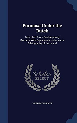 9781298919069: Formosa Under the Dutch: Described From Contemporary Records, With Explanatory Notes and a Bibliography of the Island