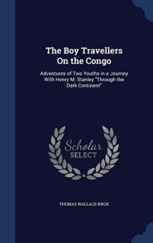 9781298919182: The Boy Travellers On the Congo: Adventures of Two Youths in a Journey With Henry M. Stanley