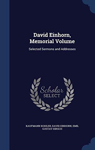 9781298920003: David Einhorn, Memorial Volume: Selected Sermons and Addresses