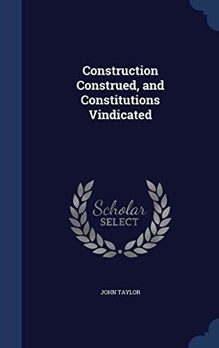 9781298920027: Construction Construed, and Constitutions Vindicated