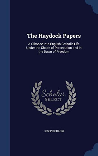 9781298920287: The Haydock Papers: A Glimpse Into English Catholic Life Under the Shade of Persecution and in the Dawn of Freedom
