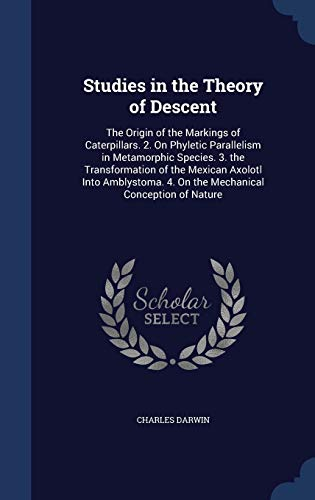 9781298923639: Studies in the Theory of Descent: The Origin of the Markings of Caterpillars. 2. On Phyletic Parallelism in Metamorphic Species. 3. the Transformation ... 4. On the Mechanical Conception of Nature