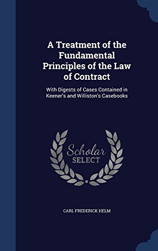 A Treatment of the Fundamental Principles of: Carl Frederick Helm