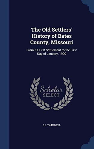 9781298924148: The Old Settlers' History of Bates County, Missouri: From Its First Settlement to the First Day of January, 1900