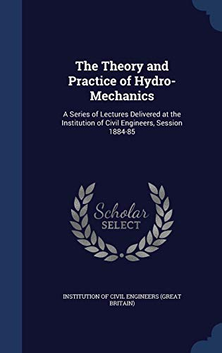 9781298926654: The Theory and Practice of Hydro-Mechanics: A Series of Lectures Delivered at the Institution of Civil Engineers, Session 1884-85