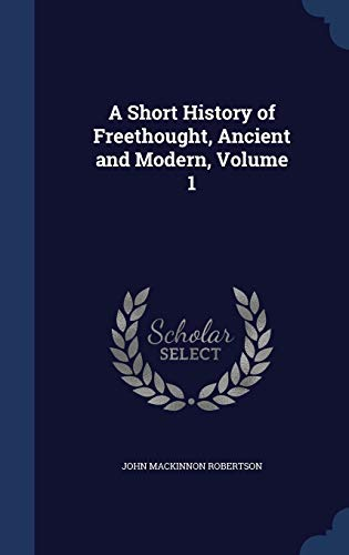 9781298929686: A Short History of Freethought, Ancient and Modern, Volume 1