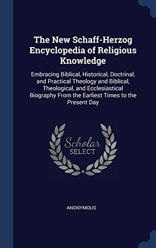9781298932846: The New Schaff-Herzog Encyclopedia of Religious Knowledge: Embracing Biblical, Historical, Doctrinal, and Practical Theology and Biblical, ... From the Earliest Times to the Present Day