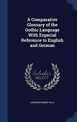 9781298934819: A Comparative Glossary of the Gothic Language With Especial Reference to English and German