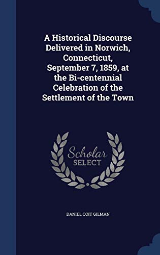 9781298935830: A Historical Discourse Delivered in Norwich, Connecticut, September 7, 1859, at the Bi-centennial Celebration of the Settlement of the Town