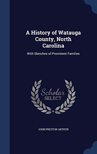 9781298935977: A History of Watauga County, North Carolina: With Sketches of Prominent Families