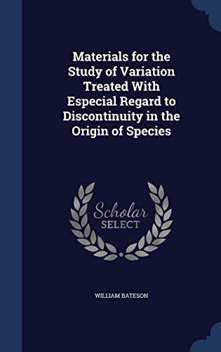 9781298941978: Materials for the Study of Variation Treated With Especial Regard to Discontinuity in the Origin of Species