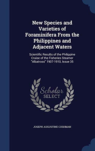 9781298945792: New Species and Varieties of Foraminifera From the Philippines and Adjacent Waters: Scientific Results of the Philippine Cruise of the Fisheries Steamer