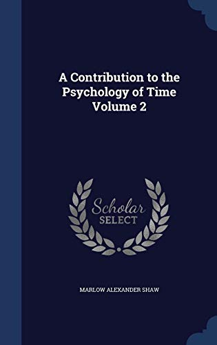 9781298948304: A Contribution to the Psychology of Time Volume 2
