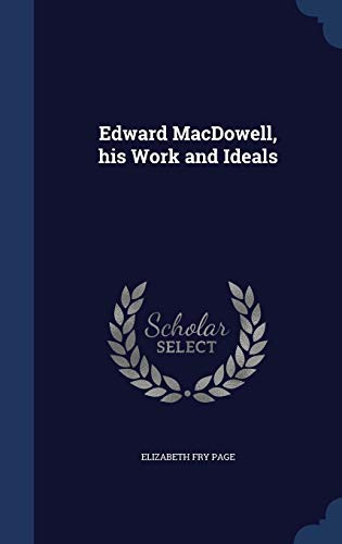 9781298949257: Edward MacDowell, his Work and Ideals