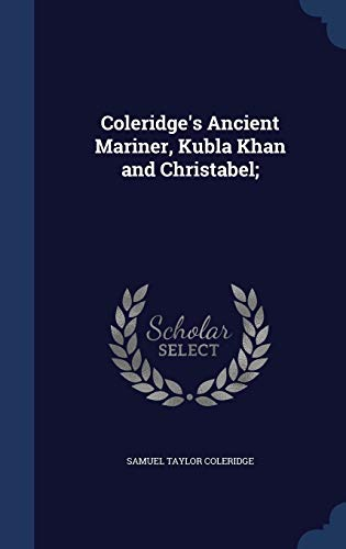 9781298950048: Coleridge's Ancient Mariner, Kubla Khan and Christabel;
