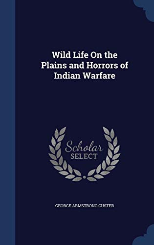 9781298951281: Wild Life On the Plains and Horrors of Indian Warfare