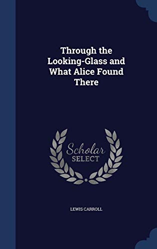 9781298952363: Through the Looking-Glass and What Alice Found There