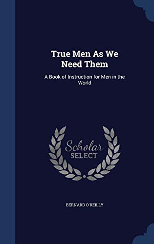 9781298954473: True Men As We Need Them: A Book of Instruction for Men in the World